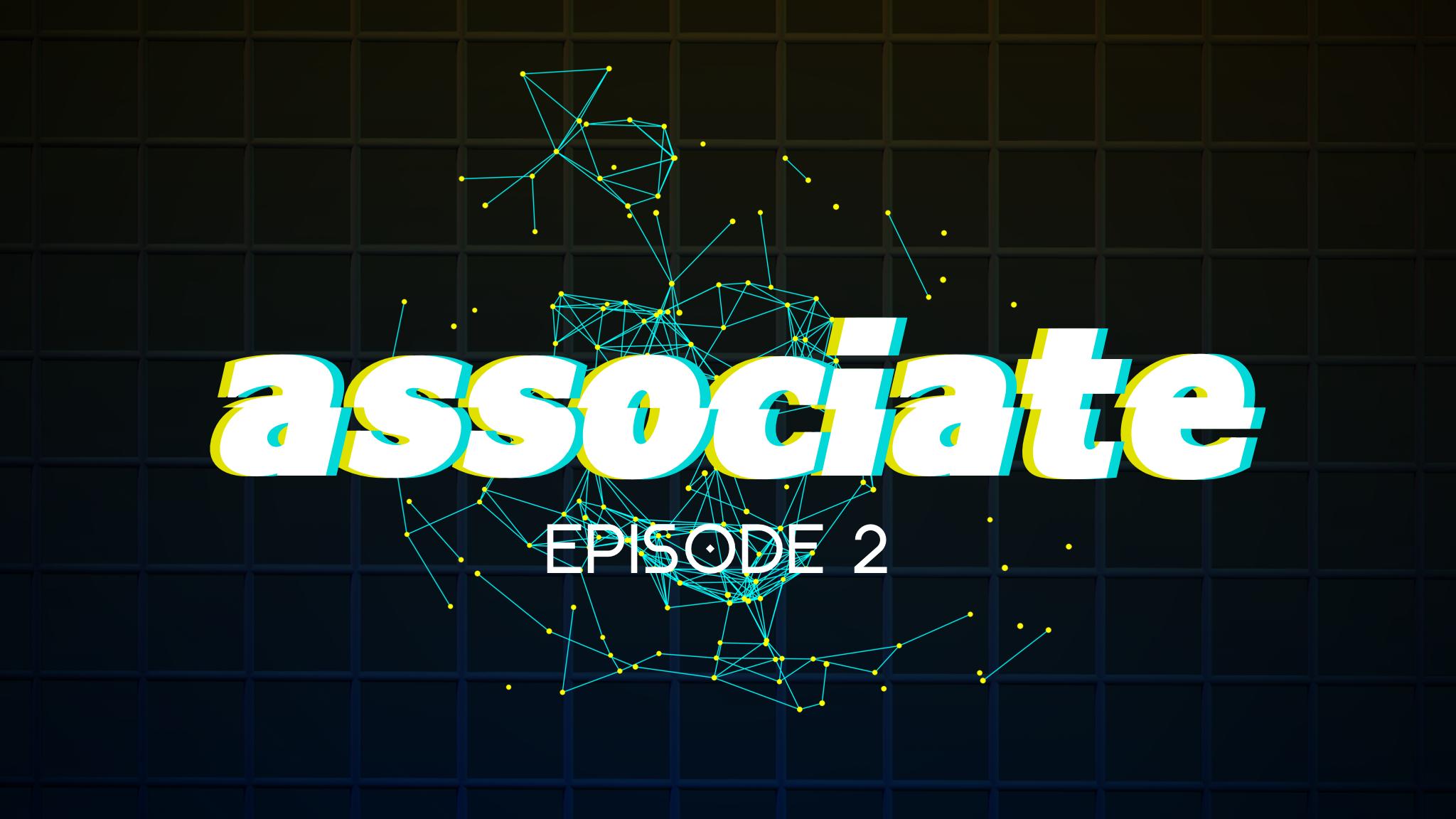 ASSOCIATE Episode 2